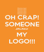 OH CRAP! SOMEONE JACKED MY LOGO!!! - Personalised Poster A4 size