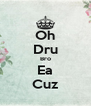 Oh Dru Bro Ea Cuz - Personalised Poster A4 size