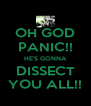 OH GOD PANIC!! HE'S GONNA DISSECT YOU ALL!! - Personalised Poster A4 size