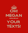 OH! MEGAN ANSWER YOUR  TEXTS! - Personalised Poster A4 size