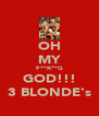 OH MY F**K**G GOD!!! 3 BLONDE's - Personalised Poster A4 size