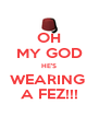 OH MY GOD HE'S WEARING  A FEZ!!! - Personalised Poster A4 size