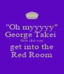 """""""Oh myyyyy"""" George Takei  How did you get into the Red Room - Personalised Poster A4 size"""