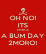 OH NO! ITS SMACK A BUM DAY 2MORO! - Personalised Poster A4 size
