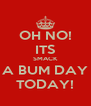 OH NO! ITS SMACK A BUM DAY TODAY! - Personalised Poster A4 size