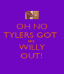 OH NO TYLERS GOT  HIS  WILLY OUT! - Personalised Poster A4 size