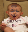 OH NO YOU DIDN'T !!! - Personalised Poster A4 size