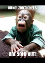 OH NO!  ZOO TICKETS     ARE SOLD OUT!    - Personalised Poster A4 size