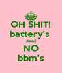 OH SHIT! battery's  dead NO bbm's - Personalised Poster A4 size
