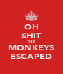 OH SHIT THE MONKEYS ESCAPED - Personalised Poster A4 size