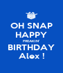 OH SNAP HAPPY FREAKIN' BIRTHDAY Alex ! - Personalised Poster A4 size