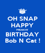 OH SNAP HAPPY FREAKIN' BIRTHDAY Bob N Cat ! - Personalised Poster A4 size