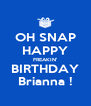 OH SNAP HAPPY FREAKIN' BIRTHDAY Brianna ! - Personalised Poster A4 size