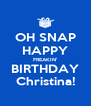 OH SNAP HAPPY FREAKIN' BIRTHDAY Christina! - Personalised Poster A4 size
