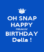OH SNAP HAPPY FREAKIN' BIRTHDAY Della ! - Personalised Poster A4 size