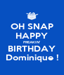 OH SNAP HAPPY FREAKIN' BIRTHDAY Dominique ! - Personalised Poster A4 size