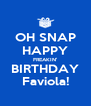 OH SNAP HAPPY FREAKIN' BIRTHDAY Faviola! - Personalised Poster A4 size