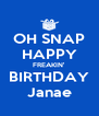 OH SNAP HAPPY FREAKIN' BIRTHDAY Janae - Personalised Poster A4 size