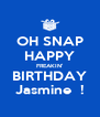 OH SNAP HAPPY FREAKIN' BIRTHDAY Jasmine  ! - Personalised Poster A4 size
