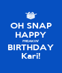 OH SNAP HAPPY FREAKIN' BIRTHDAY Kari! - Personalised Poster A4 size