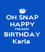 OH SNAP HAPPY FREAKIN' BIRTHDAY Karla  - Personalised Poster A4 size