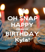 OH SNAP HAPPY FREAKIN' BIRTHDAY Kyla! - Personalised Poster A4 size