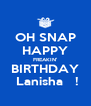 OH SNAP HAPPY FREAKIN' BIRTHDAY  Lanisha   ! - Personalised Poster A4 size