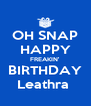 OH SNAP HAPPY FREAKIN' BIRTHDAY Leathra  - Personalised Poster A4 size