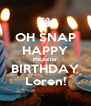 OH SNAP HAPPY FREAKIN' BIRTHDAY Loren! - Personalised Poster A4 size