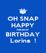 OH SNAP HAPPY FREAKIN' BIRTHDAY Lorina  ! - Personalised Poster A4 size