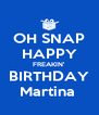 OH SNAP HAPPY FREAKIN' BIRTHDAY Martina  - Personalised Poster A4 size