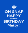 OH SNAP HAPPY FREAKIN' BIRTHDAY Matty ! - Personalised Poster A4 size