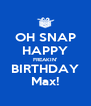 OH SNAP HAPPY FREAKIN' BIRTHDAY Max! - Personalised Poster A4 size