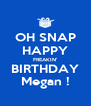 OH SNAP HAPPY FREAKIN' BIRTHDAY Megan ! - Personalised Poster A4 size
