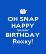 OH SNAP HAPPY FREAKIN' BIRTHDAY Roxxy! - Personalised Poster A4 size