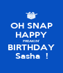 OH SNAP HAPPY FREAKIN' BIRTHDAY Sasha  ! - Personalised Poster A4 size