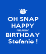 OH SNAP HAPPY FREAKIN' BIRTHDAY Stefanie ! - Personalised Poster A4 size