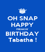 OH SNAP HAPPY FREAKIN' BIRTHDAY Tabatha ! - Personalised Poster A4 size