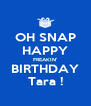 OH SNAP HAPPY FREAKIN' BIRTHDAY Tara ! - Personalised Poster A4 size