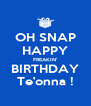 OH SNAP HAPPY FREAKIN' BIRTHDAY Te'onna ! - Personalised Poster A4 size