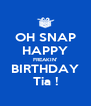 OH SNAP HAPPY FREAKIN' BIRTHDAY Tia ! - Personalised Poster A4 size