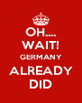 OH.... WAIT! GERMANY ALREADY DID - Personalised Poster A4 size