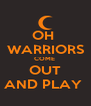 OH  WARRIORS COME  OUT AND PLAY  - Personalised Poster A4 size