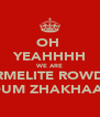OH  YEAHHHH WE ARE CARMELITE ROWDY'S EK DUM ZHAKHAAAAS - Personalised Poster A4 size