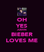 OH YES JUSTIN BIEBER LOVES ME - Personalised Poster A4 size