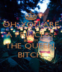 OH, YOU ARE A PRINCESS? BUT I'M THE QUEEN, BITCH. - Personalised Poster A4 size