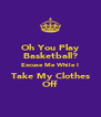 Oh You Play Basketball? Excuse Me While I Take My Clothes Off - Personalised Poster A4 size
