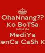 OhaNnang?? Ko BoTSa GoRe Ke MediYa TeRenCa CaSh KaLE - Personalised Poster A4 size