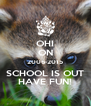 OHI ON 2006-2015 SCHOOL IS OUT HAVE FUN! - Personalised Poster A4 size
