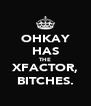 OHKAY HAS THE XFACTOR, BITCHES. - Personalised Poster A4 size